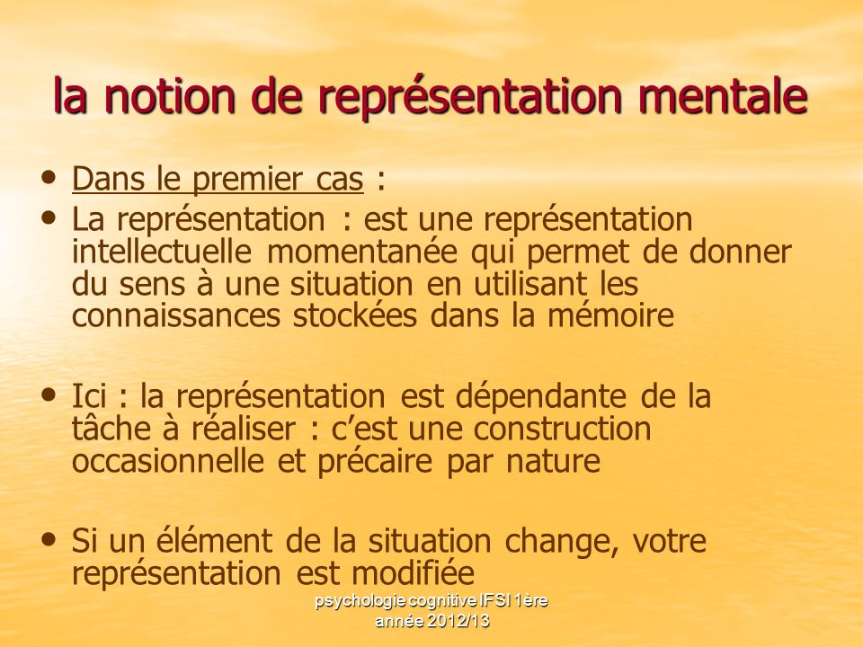 psychologie cognitive IFSI 1ère année 2012/13 la notion de représentation mentale Dans le premier cas : La représentation : est une représentation int