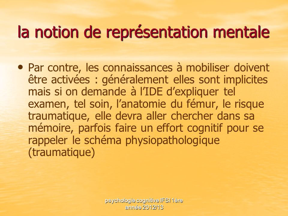 psychologie cognitive IFSI 1ère année 2012/13 la notion de représentation mentale Par contre, les connaissances à mobiliser doivent être activées : gé