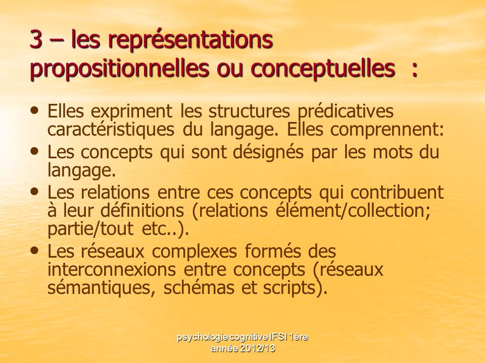 psychologie cognitive IFSI 1ère année 2012/13 3 – les représentations propositionnelles ou conceptuelles : Elles expriment les structures prédicatives