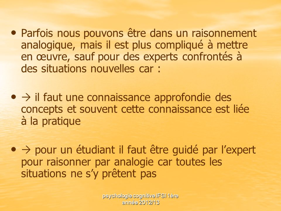 psychologie cognitive IFSI 1ère année 2012/13 Parfois nous pouvons être dans un raisonnement analogique, mais il est plus compliqué à mettre en œuvre,