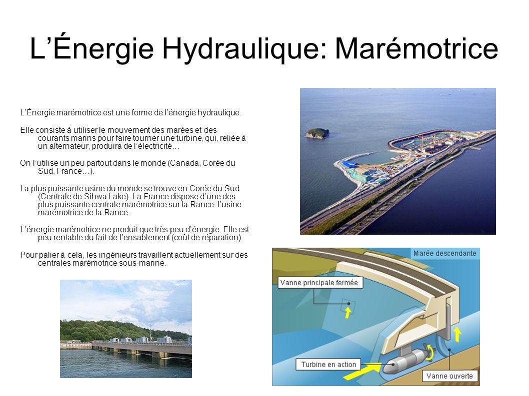 LÉnergie Hydraulique: Marémotrice LÉnergie marémotrice est une forme de lénergie hydraulique. Elle consiste à utiliser le mouvement des marées et des
