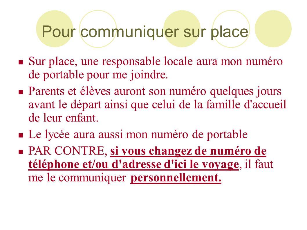 Pour communiquer sur place Sur place, une responsable locale aura mon numéro de portable pour me joindre. Parents et élèves auront son numéro quelques