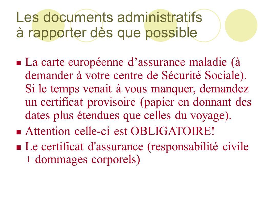 Les documents administratifs à rapporter dès que possible La carte européenne dassurance maladie (à demander à votre centre de Sécurité Sociale). Si l