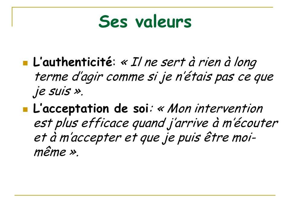 Ses valeurs La compréhension de lautre personne: « Jattache une valeur énorme au fait de pouvoir me permettre de comprendre une autre personne ».