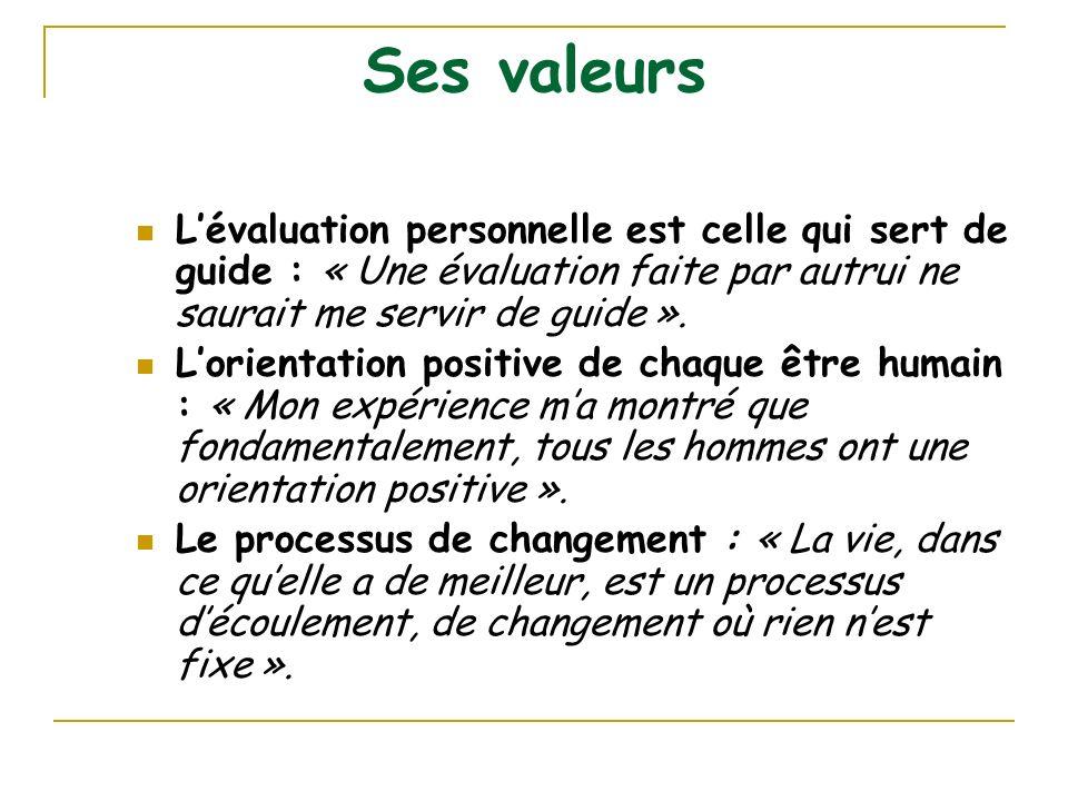 Ses valeurs Lévaluation personnelle est celle qui sert de guide : « Une évaluation faite par autrui ne saurait me servir de guide ». Lorientation posi