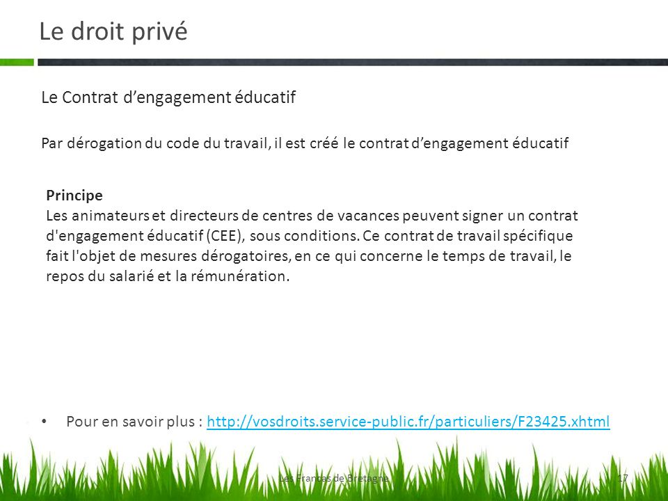 Le droit privé Les Francas de Bretagne17 Pour en savoir plus : http://vosdroits.service-public.fr/particuliers/F23425.xhtmlhttp://vosdroits.service-pu
