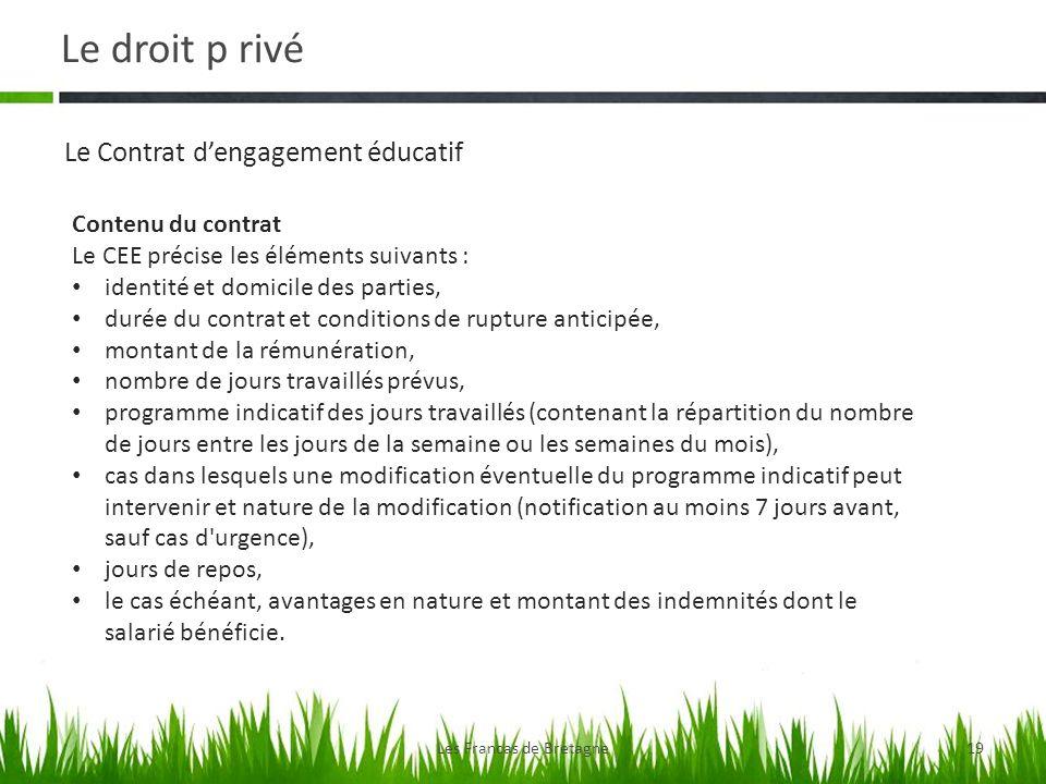 Le droit p rivé Les Francas de Bretagne19 Le Contrat dengagement éducatif Contenu du contrat Le CEE précise les éléments suivants : identité et domici
