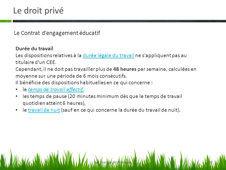 Le droit privé Les Francas de Bretagne20 Le Contrat dengagement éducatif Durée du travail Les dispositions relatives à la durée légale du travail ne s