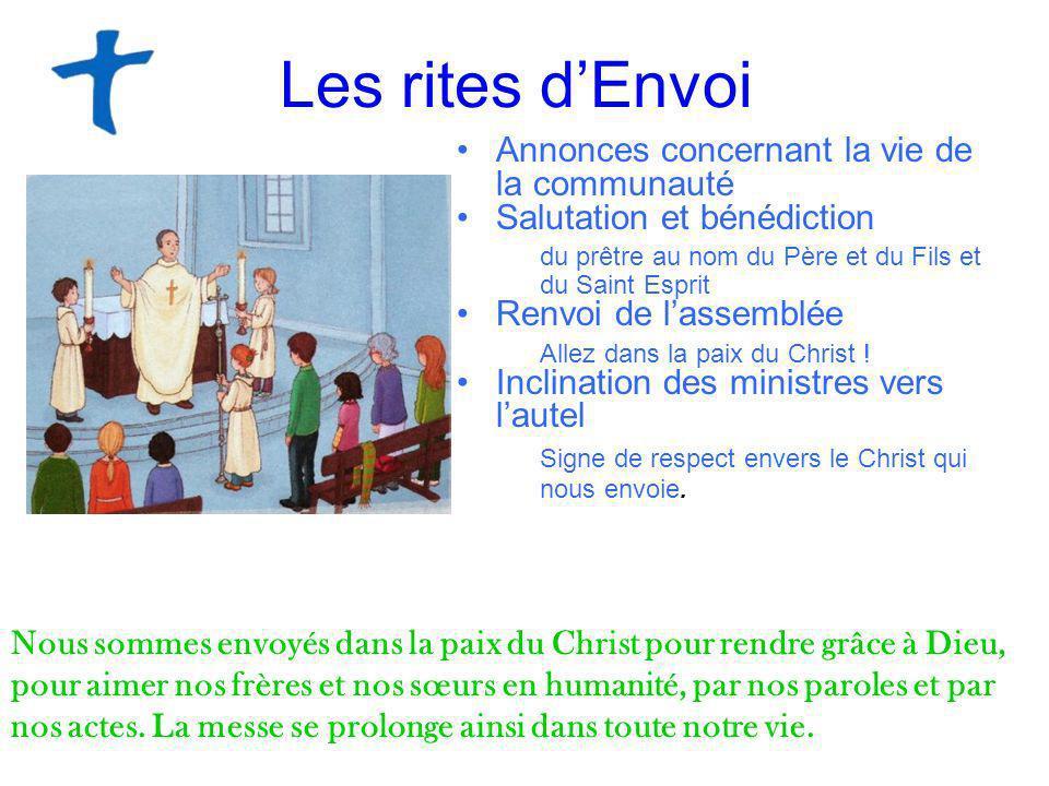 Les rites dEnvoi Annonces concernant la vie de la communauté Salutation et bénédiction du prêtre au nom du Père et du Fils et du Saint Esprit Renvoi d