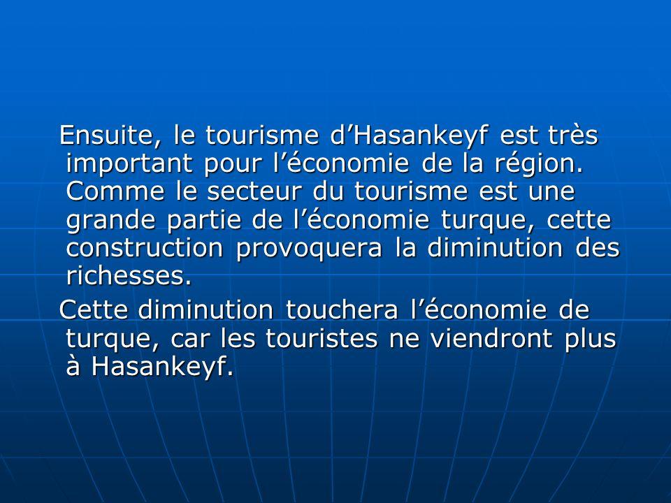 Ensuite, le tourisme dHasankeyf est très important pour léconomie de la région. Comme le secteur du tourisme est une grande partie de léconomie turque