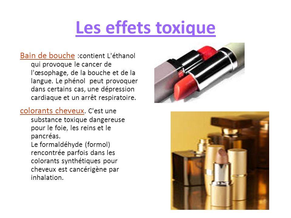 Les effets toxique Bain de bouche :contient L'éthanol qui provoque le cancer de l'œsophage, de la bouche et de la langue. Le phénol peut provoquer dan