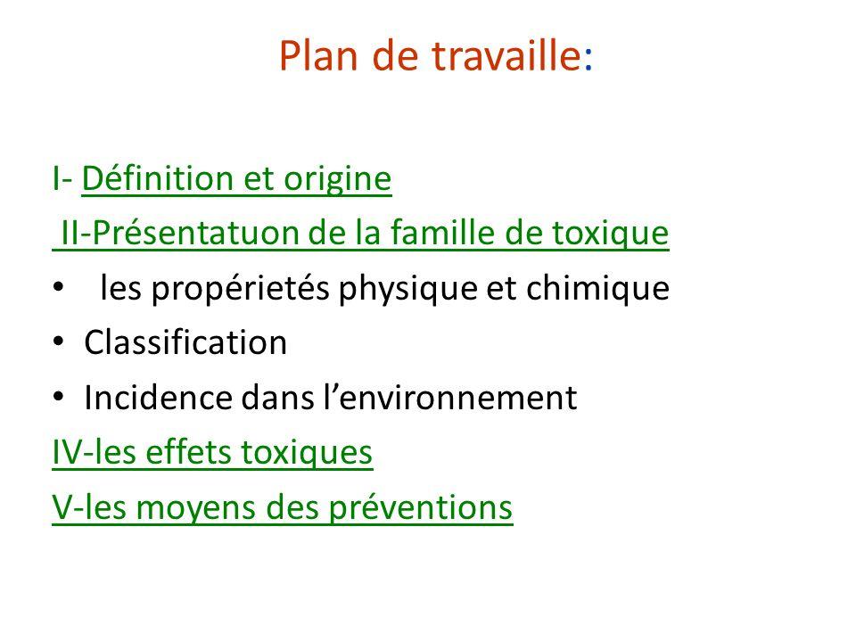 Plan de travaille: I- Définition et origine II-Présentatuon de la famille de toxique les propérietés physique et chimique Classification Incidence dan