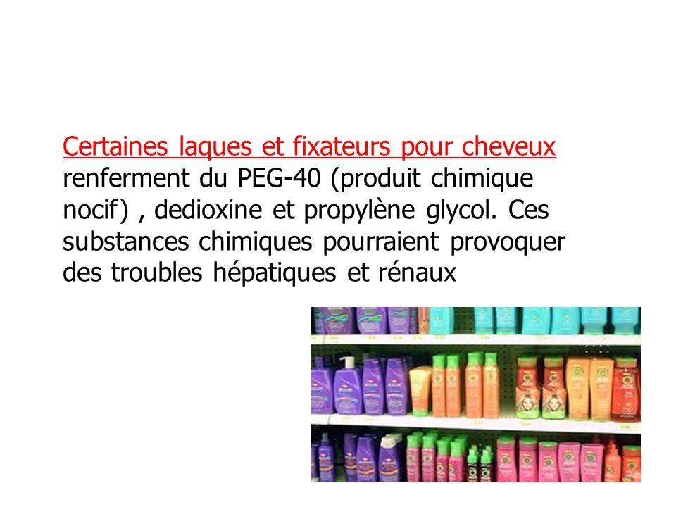 Certaines laques et fixateurs pour cheveux renferment du PEG-40 (produit chimique nocif), dedioxine et propylène glycol. Ces substances chimiques pour