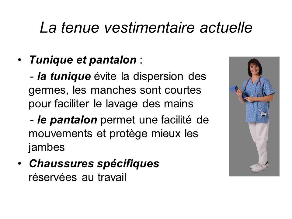La tenue vestimentaire actuelle Tunique et pantalon : - la tunique évite la dispersion des germes, les manches sont courtes pour faciliter le lavage d