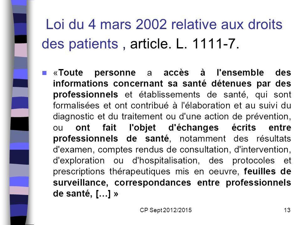 CP Sept 2012/201513 Loi du 4 mars 2002 relative aux droits des patients, article. L. 1111-7. «Toute personne a accès à l'ensemble des informations con