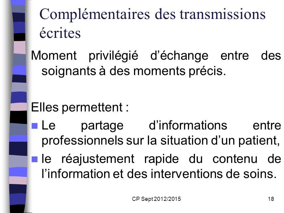 CP Sept 2012/201518 Complémentaires des transmissions écrites Moment privilégié déchange entre des soignants à des moments précis. Elles permettent :