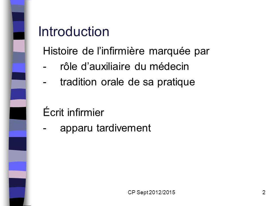 CP Sept 2012/20152 Introduction Histoire de linfirmière marquée par - rôle dauxiliaire du médecin - tradition orale de sa pratique Écrit infirmier - a