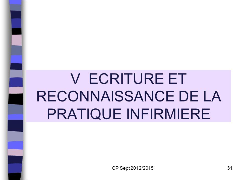 CP Sept 2012/201531 V ECRITURE ET RECONNAISSANCE DE LA PRATIQUE INFIRMIERE