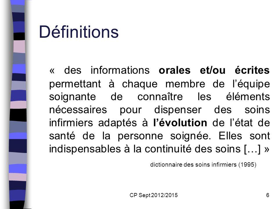 CP Sept 2012/20156 Définitions « des informations orales et/ou écrites permettant à chaque membre de léquipe soignante de connaître les éléments néces