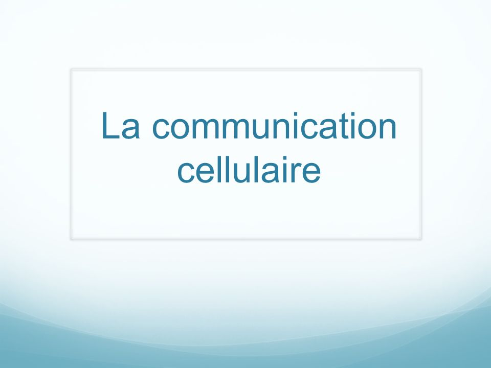 La communication cellulaire