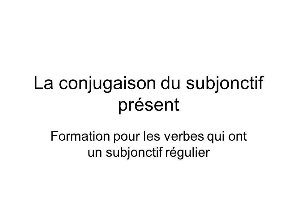 La conjugaison du subjonctif présent Formation pour les verbes qui ont un subjonctif régulier