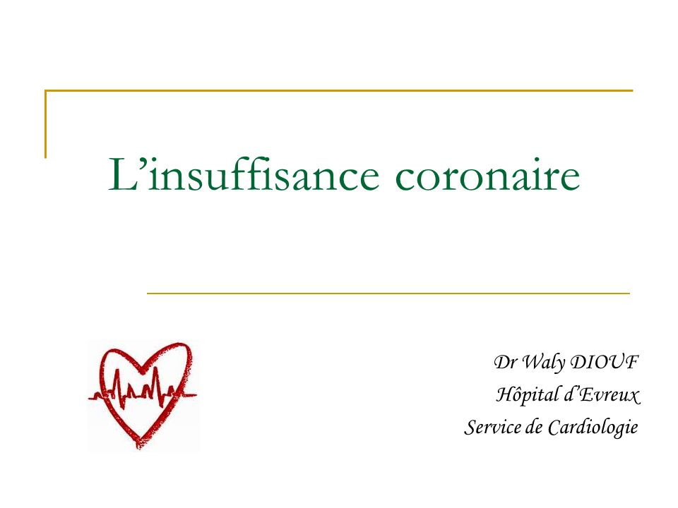 Linsuffisance coronaire est une pathologie due à un manque doxygénation du cœur du fait dune diminution de sa vascularisation consécutive à un obstacle au niveau des artères coronaires artères coronaires I- Définition