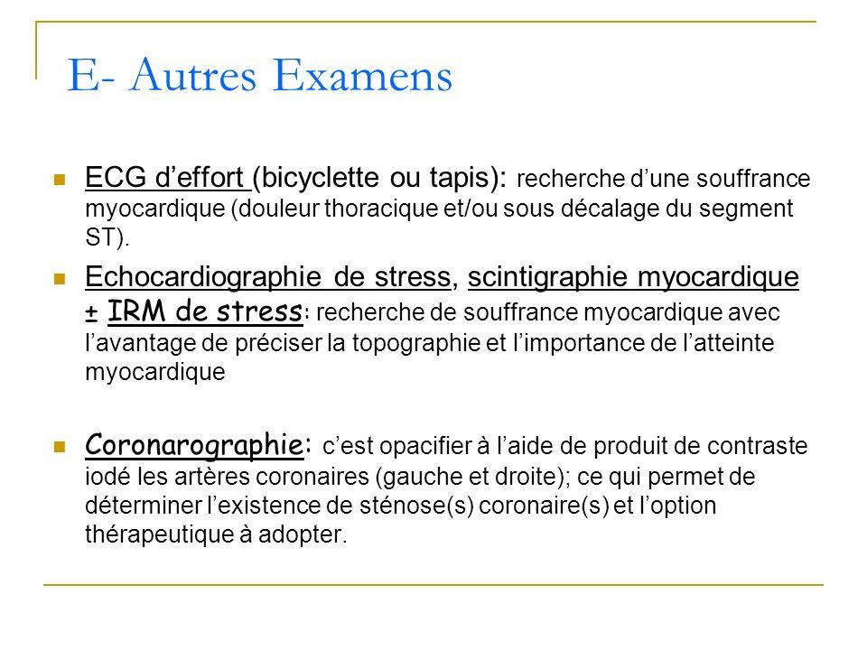 ECG deffort (bicyclette ou tapis): recherche dune souffrance myocardique (douleur thoracique et/ou sous décalage du segment ST). Echocardiographie de
