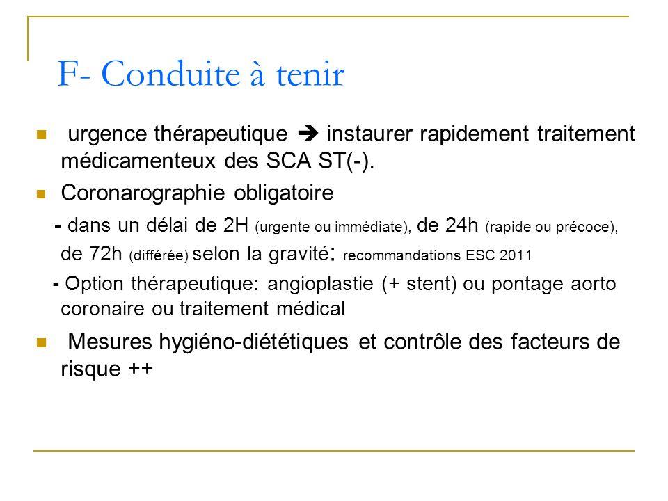 urgence thérapeutique instaurer rapidement traitement médicamenteux des SCA ST(-). Coronarographie obligatoire - dans un délai de 2H (urgente ou imméd