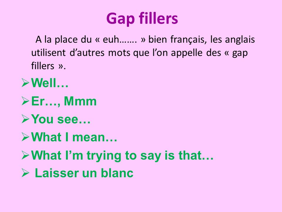 Gap fillers A la place du « euh…….