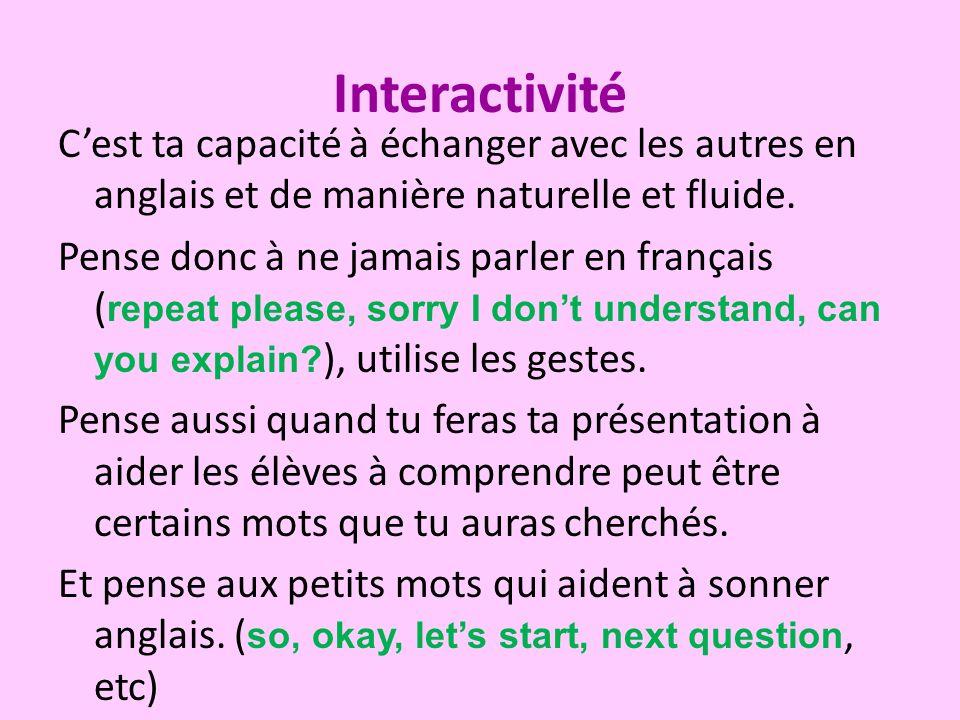 Interactivité Cest ta capacité à échanger avec les autres en anglais et de manière naturelle et fluide. Pense donc à ne jamais parler en français ( re