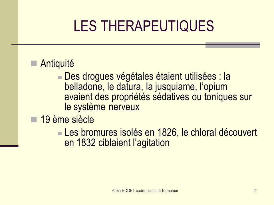 Arbia BODET cadre de santé formateur24 LES THERAPEUTIQUES Antiquité Des drogues végétales étaient utilisées : la belladone, le datura, la jusquiame, l
