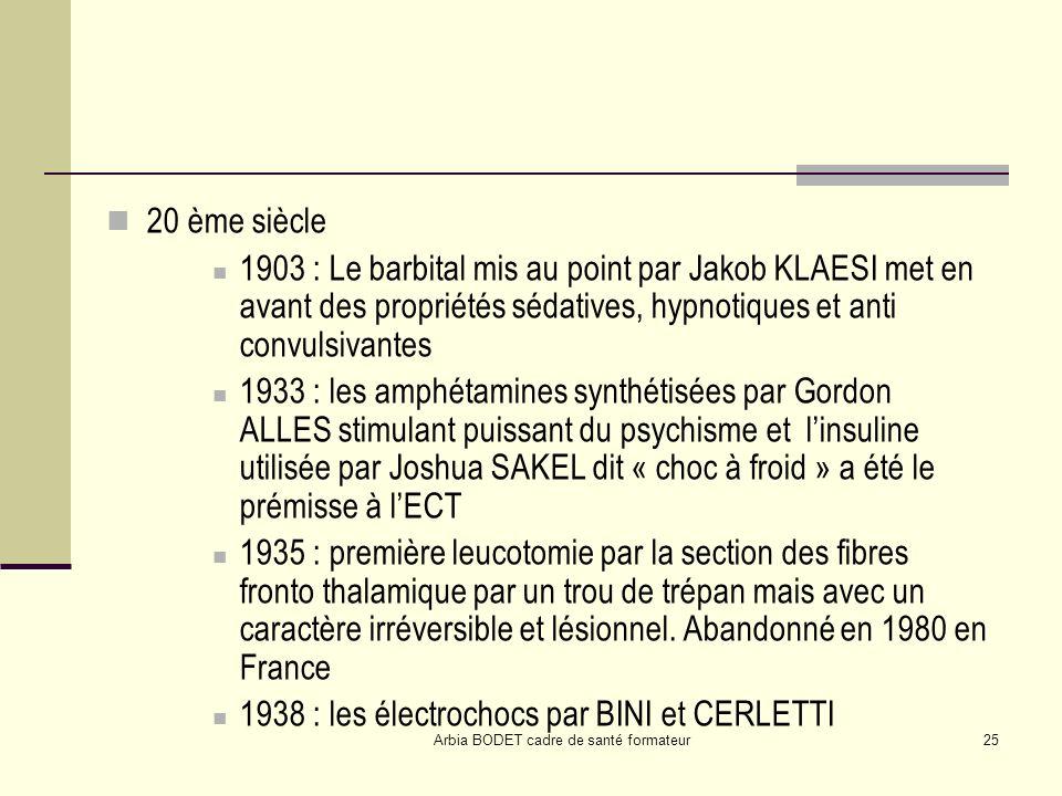 Arbia BODET cadre de santé formateur25 20 ème siècle 1903 : Le barbital mis au point par Jakob KLAESI met en avant des propriétés sédatives, hypnotiqu