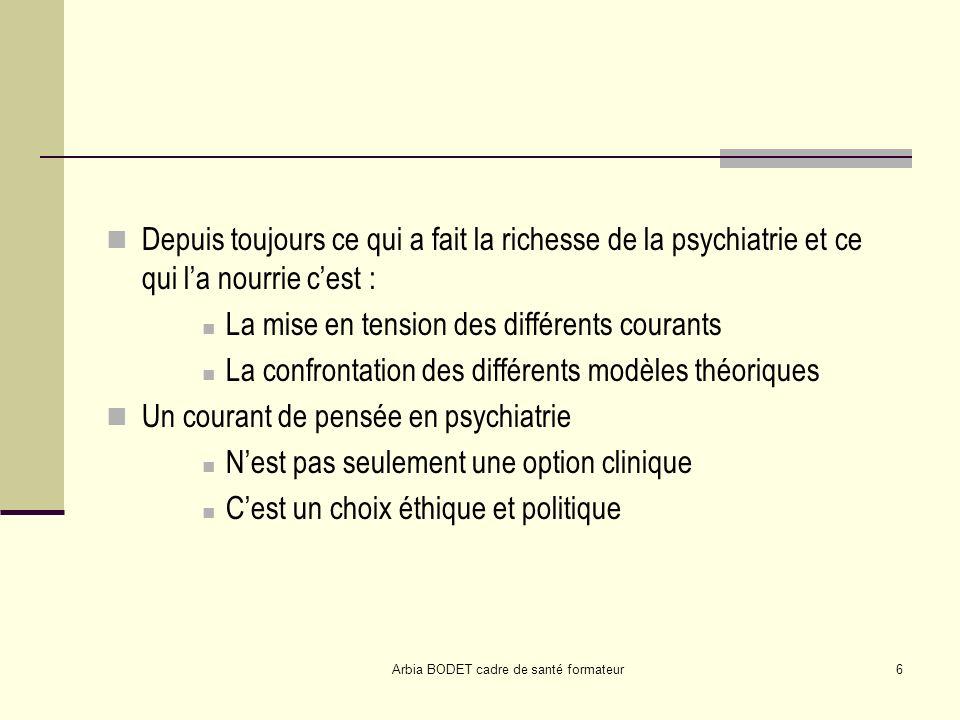 Arbia BODET cadre de santé formateur7 « Aujourdhui, nous constatons une propension à faire fi de lhistoire de la psychiatrie pour donner la place à un seul type de discours.