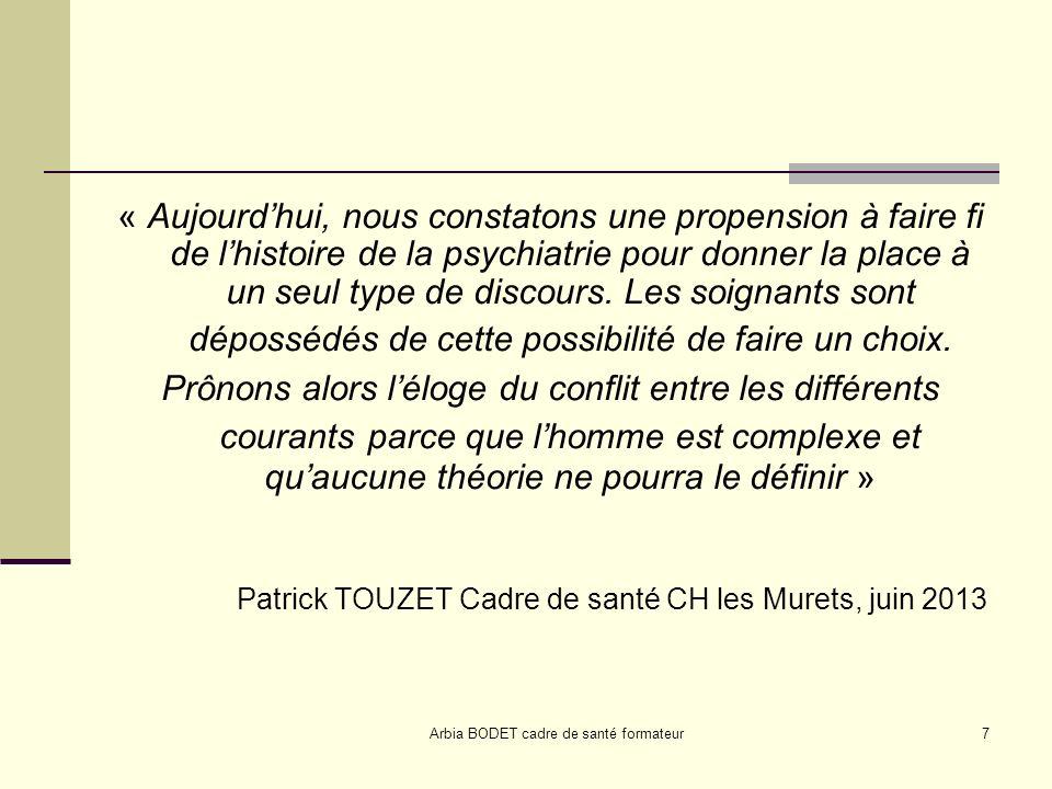 Arbia BODET cadre de santé formateur7 « Aujourdhui, nous constatons une propension à faire fi de lhistoire de la psychiatrie pour donner la place à un