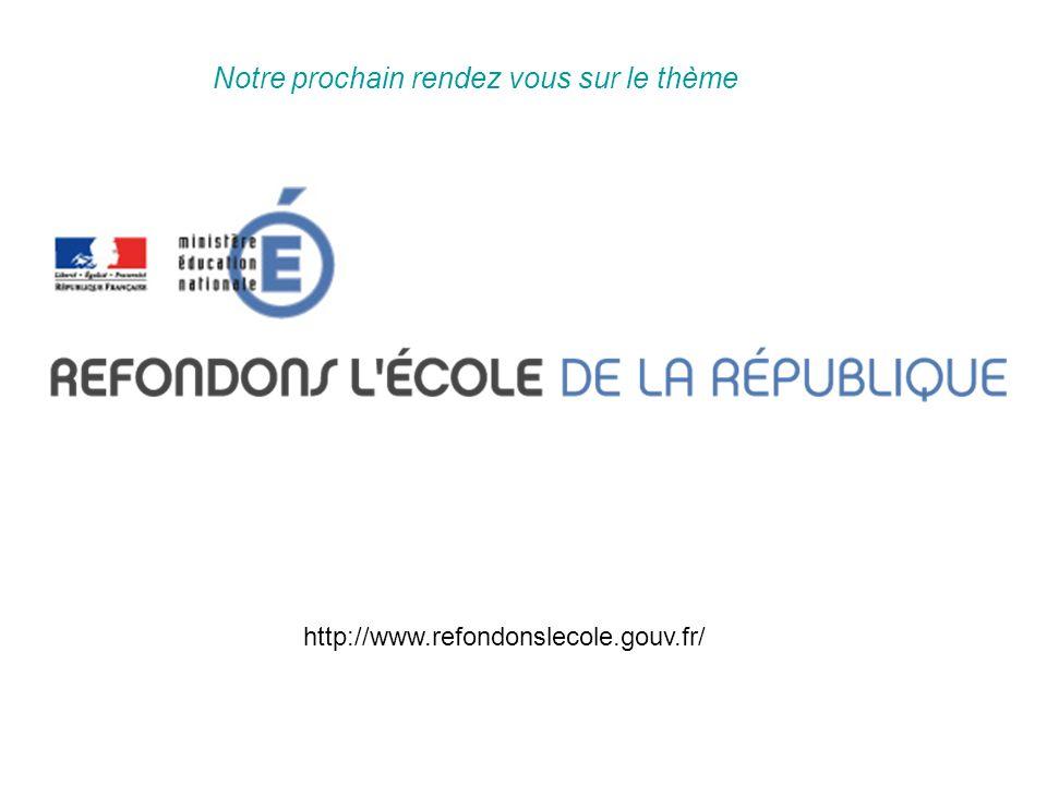 http://www.refondonslecole.gouv.fr/ Notre prochain rendez vous sur le thème