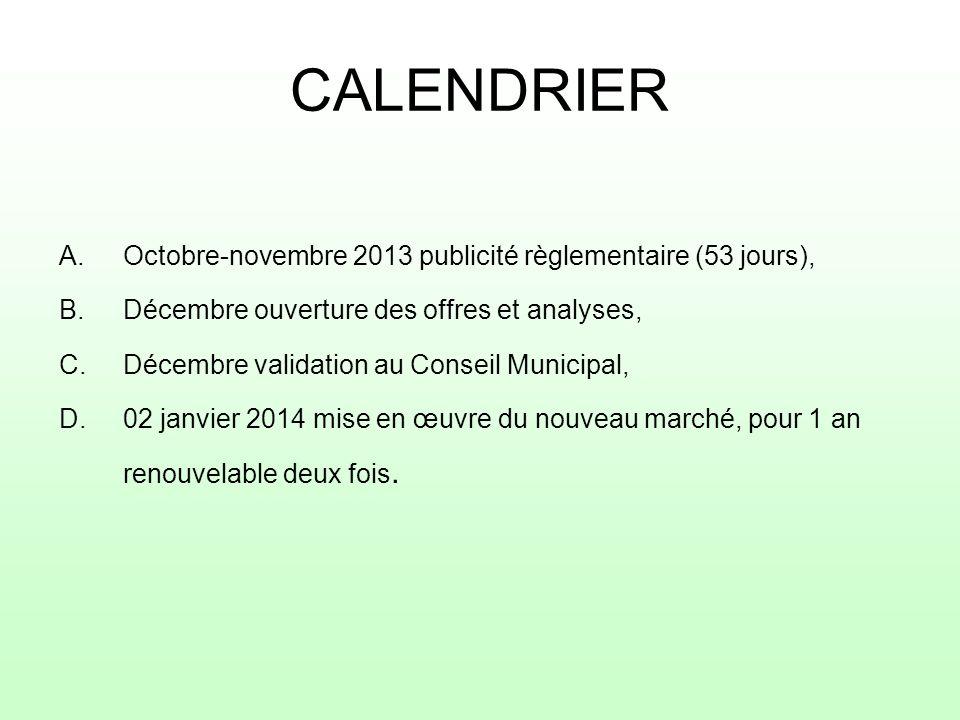 CALENDRIER A.Octobre-novembre 2013 publicité règlementaire (53 jours), B.Décembre ouverture des offres et analyses, C.Décembre validation au Conseil M