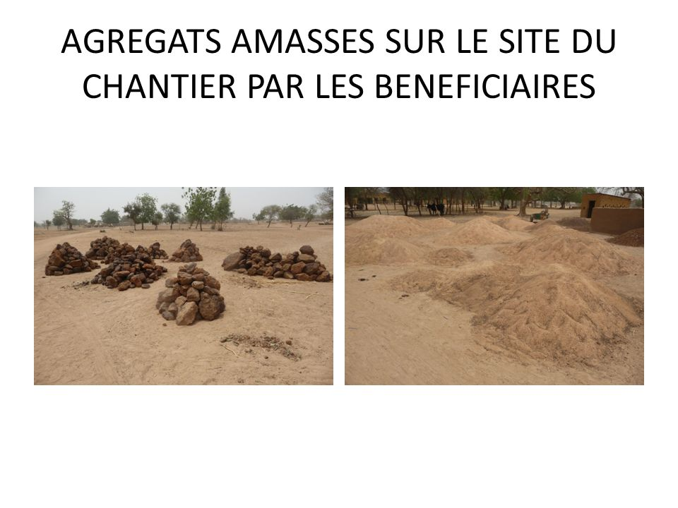 AGREGATS AMASSES SUR LE SITE DU CHANTIER PAR LES BENEFICIAIRES