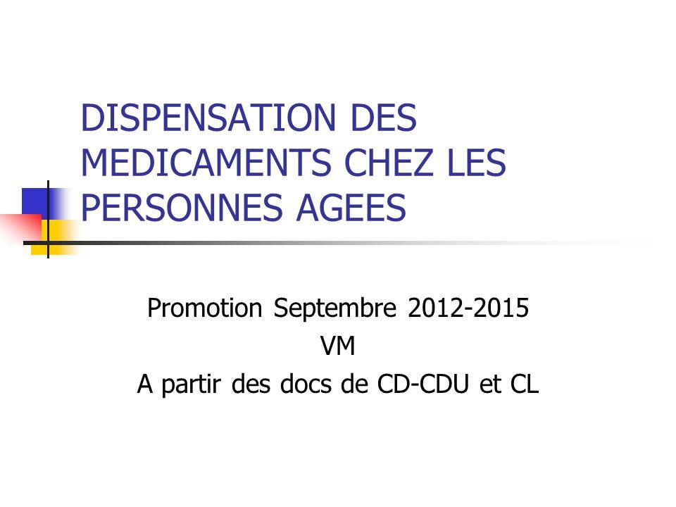 DISPENSATION DES MEDICAMENTS CHEZ LES PERSONNES AGEES Promotion Septembre 2012-2015 VM A partir des docs de CD-CDU et CL