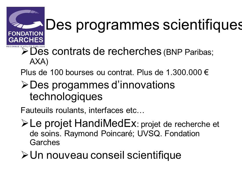 Des programmes scientifiques Des contrats de recherches (BNP Paribas; AXA) Plus de 100 bourses ou contrat. Plus de 1.300.000 Des progammes dinnovation