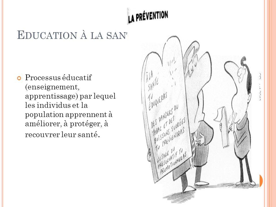 E DUCATION À LA SANTÉ Processus éducatif (enseignement, apprentissage) par lequel les individus et la population apprennent à améliorer, à protéger, à