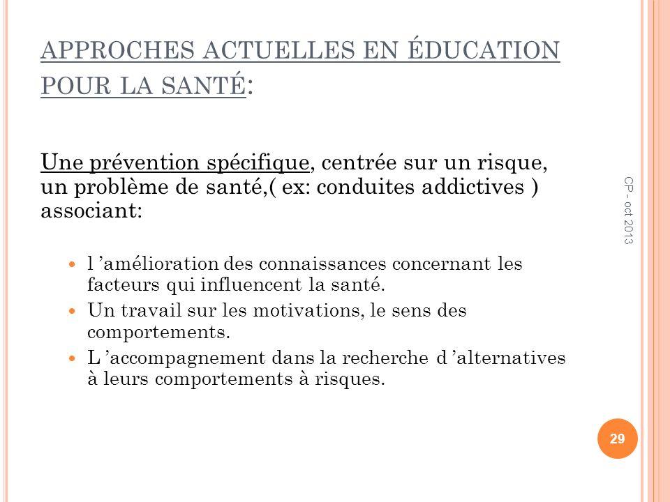 APPROCHES ACTUELLES EN ÉDUCATION POUR LA SANTÉ : Une prévention spécifique, centrée sur un risque, un problème de santé,( ex: conduites addictives ) a