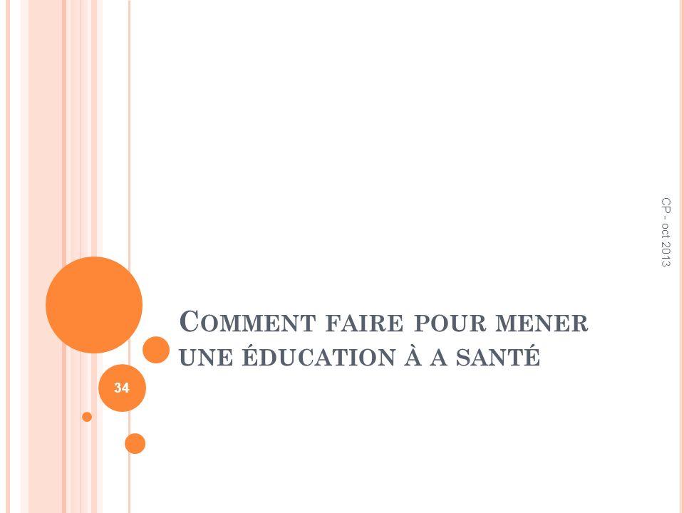 C OMMENT FAIRE POUR MENER UNE ÉDUCATION À A SANTÉ CP - oct 2013 34