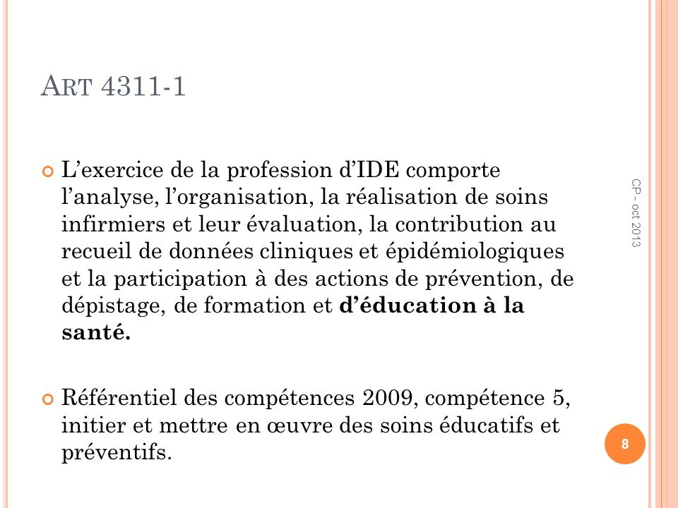 A RT 4311-1 Lexercice de la profession dIDE comporte lanalyse, lorganisation, la réalisation de soins infirmiers et leur évaluation, la contribution a