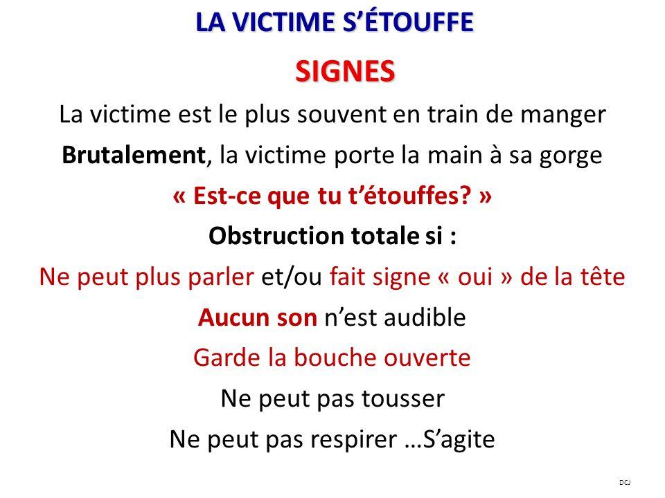 LA VICTIME SÉTOUFFE La victime est le plus souvent en train de manger Brutalement, la victime porte la main à sa gorge « Est-ce que tu tétouffes? » Ob