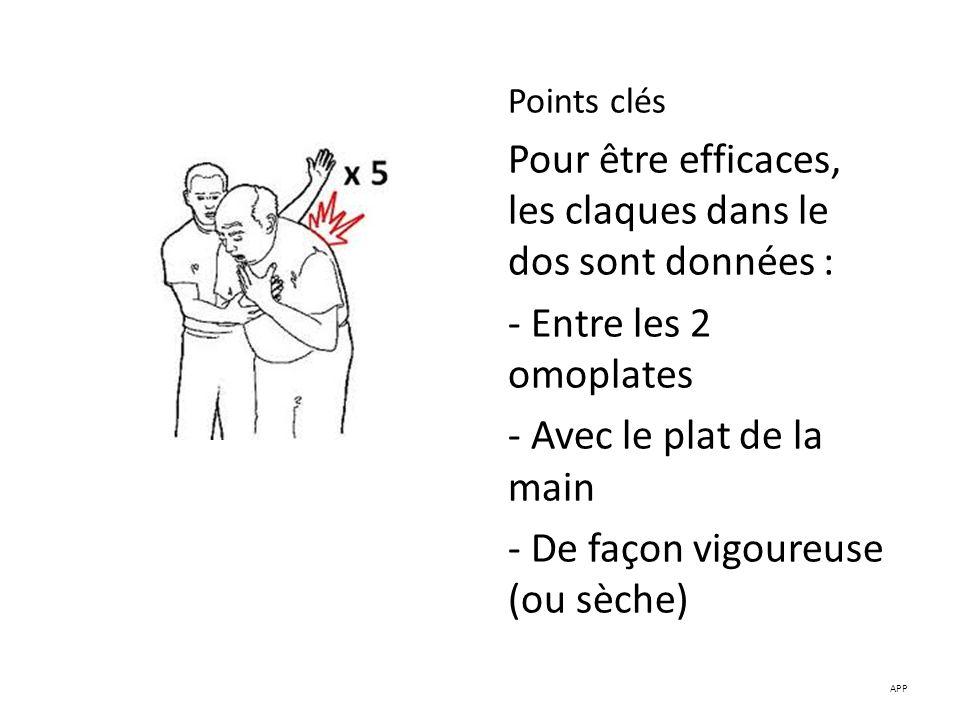 Points clés Pour être efficaces, les claques dans le dos sont données : - Entre les 2 omoplates - Avec le plat de la main - De façon vigoureuse (ou sè