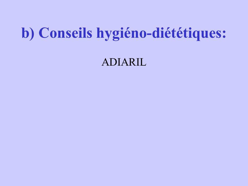 b) Conseils hygiéno-diététiques: ADIARIL