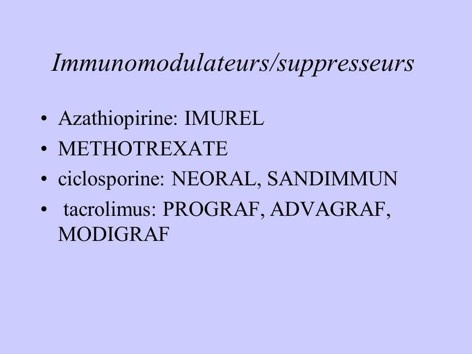 Immunomodulateurs/suppresseurs Azathiopirine: IMUREL METHOTREXATE ciclosporine: NEORAL, SANDIMMUN tacrolimus: PROGRAF, ADVAGRAF, MODIGRAF