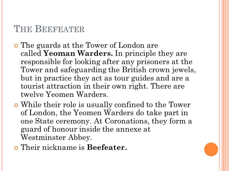 T HE B EEFEATER IN FRENCH Les gardes de la Tour de Londres sont appelés Gardiens Yeoman.