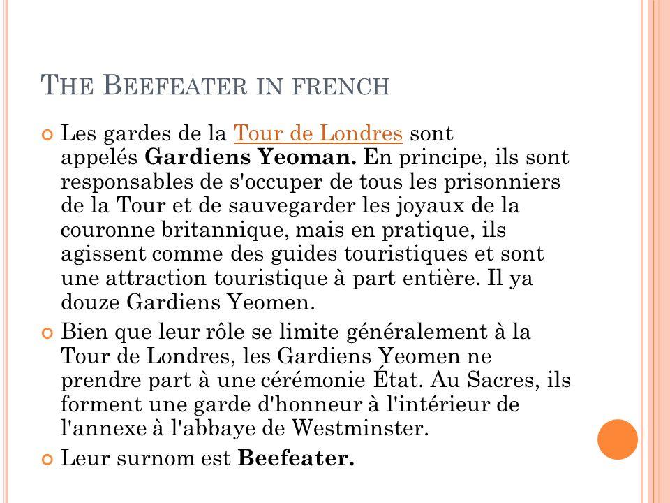 T HE B EEFEATER IN FRENCH Les gardes de la Tour de Londres sont appelés Gardiens Yeoman. En principe, ils sont responsables de s'occuper de tous les p