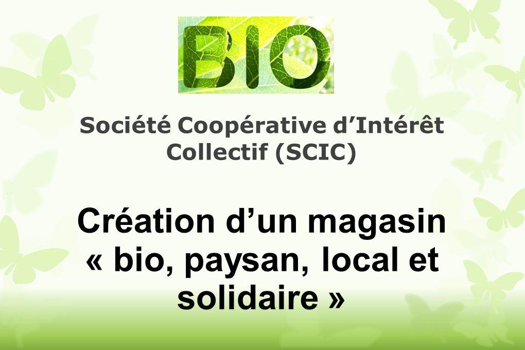 Société Coopérative dIntérêt Collectif (SCIC) Création dun magasin « bio, paysan, local et solidaire »